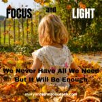Focus and Light – We never have all we need but it will be enough